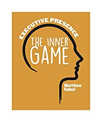 Executive Presence: The Inner Game