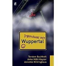 [ IRGENDWAS MIT WUPPERTAL (GERMAN) ] BY Buchheit, Torsten ( Author ) [ 2013 ] Paperback