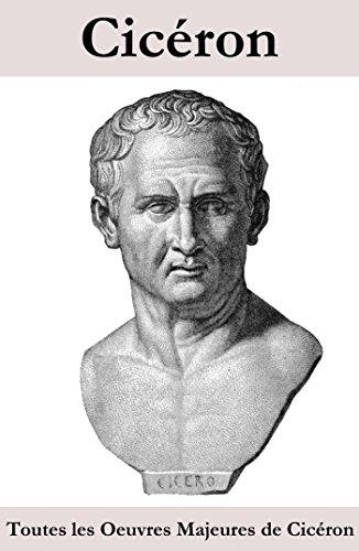 Toutes les Oeuvres Majeures de Cicéron par Cicéron