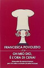 Idea Regalo - Oh mio dio, è l'ora di cena! Manuale di sopravvivenza per chi odia cucinare (ricette incluse)
