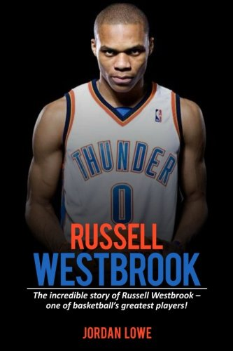 russell-westbrook-the-incredible-story-of-russell-westbrook-one-of-basketballs-greatest-players