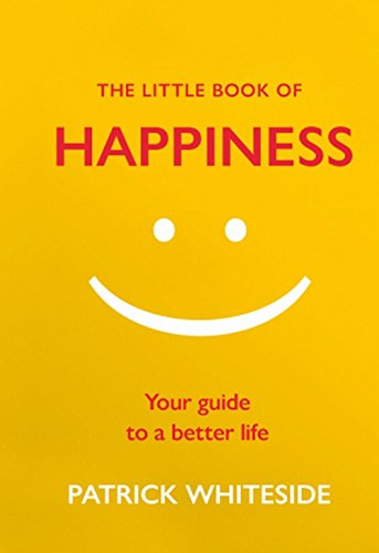 The Little Book of Happiness: Your Guide to a Better Life (The Little Book of Series)