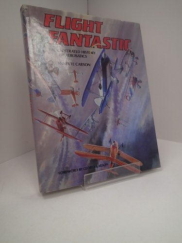 Flight Fantastic: The Illustrated History of Aerobatics