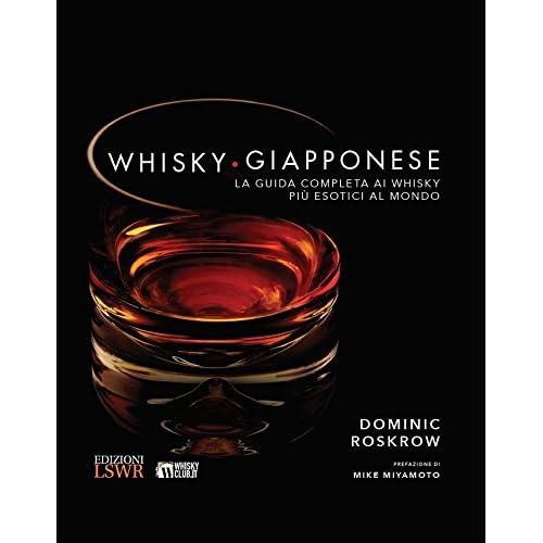 Whisky Giapponese. La Guida Completa Ai Whisky Più Esotici Al Mondo. Ediz. A Colori