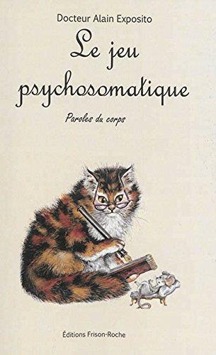 Le jeu psychosomatique. Paroles du corps par Exposito Alain