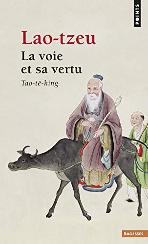 La Voie et sa vertu : Tao-tê-king par Lao-Tzeu