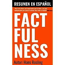Factfulness de Hans Rosling   Resumen En Español: Resumen en ESPAÑOL de FACTFULNESS: 10 Razones por las que estamos equivocados sobre el mundo