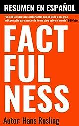 Factfulness de Hans Rosling | Resumen En Español: Resumen en ESPAÑOL de FACTFULNESS: 10 Razones por las que estamos equivocados sobre el mundo