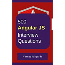 500 Most Important Angular JS Interview Questions and Answers: Crack That Next Interview With Higher Salary In Less Preparation Time