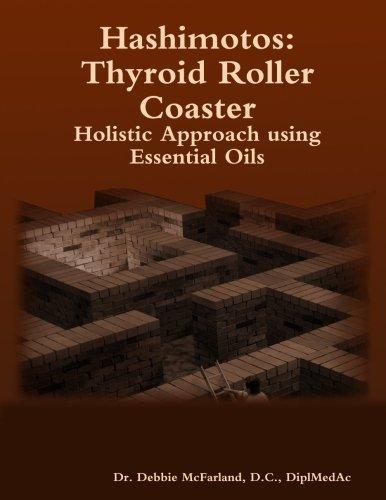 Hashimotos: Thyroid Roller Coaster Holistic Approach using Essential Oils by Mcfarland, D.C., Diplmedac, Dr. Debbie (2013) Paperback par D.C., Diplmedac, Dr. Debbie Mcfarland