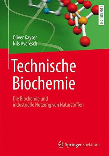 Technische Biochemie - Die Biochemie und industrielle Nutzung von Naturstoffen