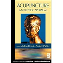 Acupuncture: A Scientific Appraisal, 1e: A Scientific Approach (Butterworth-Heinemann professional complementary medicine) by Edzard Ernst MD PhD FRCP FRCPED (Editor), Adrian White PhD MA BM BCh (Editor) (15-Jul-1999) Paperback