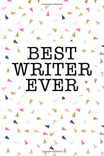Best Writer Ever: A Matte 6x9 Inch Softcover Journal Notebook With 120 Blank Lined Pages And An Uplifting Positive Greatest Author Cover Slogan por Enrobed Confetti Journals