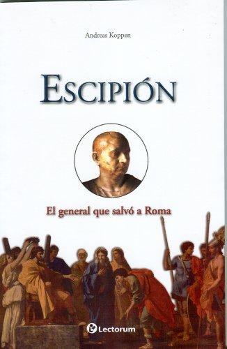 Portada del libro Escipi¨®n. El general que salv¨® a Roma (Guerreros Y Estrategas / Warriors and Strategists) (Spanish Edition) 1st Edition by Andreas Koppen (2011) Paperback