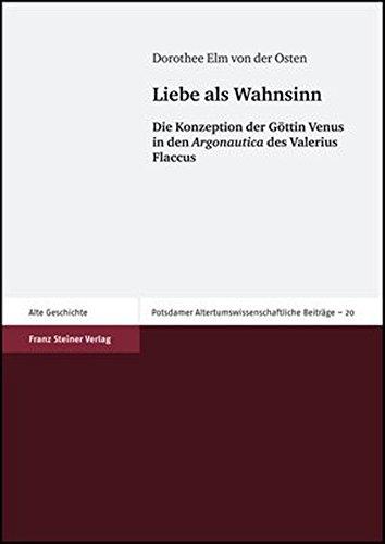 Liebe als Wahnsinn: Die Konzeption der Göttin Venus in den Argonautica des Valerius Flaccus (Potsdamer Altertumswissenschaftliche Beitrage, Band 20)