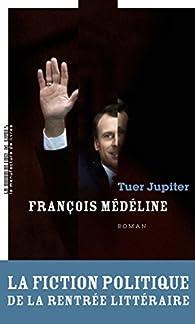 Tuer Jupiter par François Médéline