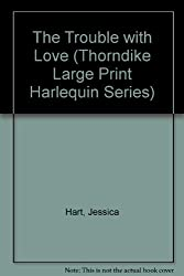 The Trouble with Love (Thorndike Large Print Harlequin Series) by Jessica Hart (1992-04-10)