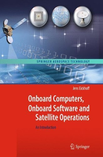 Onboard Computers, Onboard Software and Satellite Operations: An Introduction (Springer Aerospace Technology) by Jens Eickhoff (2011-12-22)