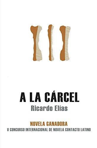 A la cárcel por Ricardo Elías