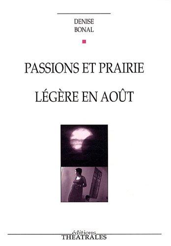 Passions et prairie : Suivi de Légère en août par Denise Bonal