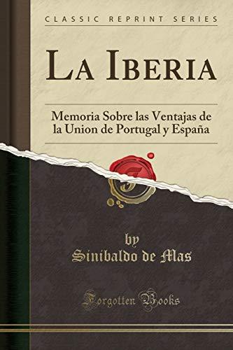 La Iberia: Memoria Sobre las Ventajas de la Union de Portugal y España (Classic Reprint)