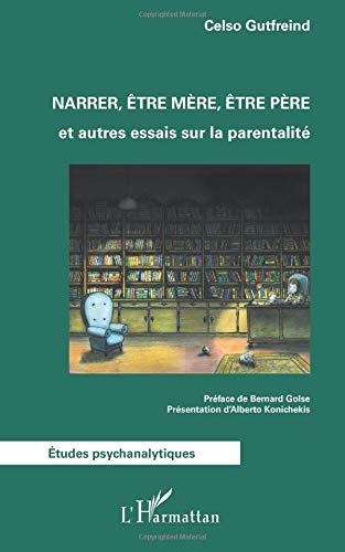 Narrer, être mère, être père: Et Autres Essais Sur La Parentalité par Celso Gutfreind