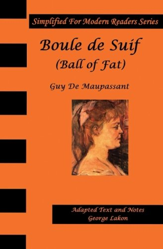 Boule De Suif: Simplified for Modern Readers: Ball of Fat or Butterball by Guy De Maupassant,George Lakon