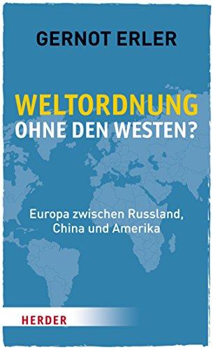 Weltordnung ohne den Westen?: Europa zwischen Russland, China und Amerika