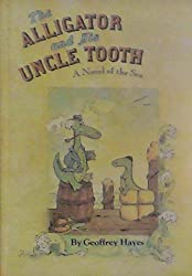 The Alligator and His Uncle Tooth: A Novel of the Sea by Hayes, Geoffrey (1977) Hardcover