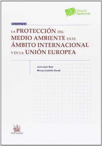 La Protección del Medio Ambiente en el Ámbito Internacional y en la Unión Europea (Manuales de Derecho Administrativo, Financiero e Internacional Público) por José Juste Ruiz