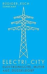 Electri_City: Elektronische Musik aus Düsseldorf (suhrkamp taschenbuch)