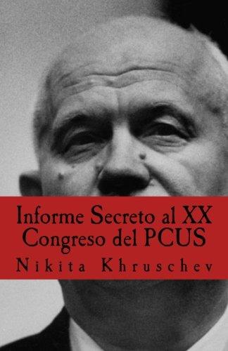 Informe Secreto al XX Congreso del PCUS: Pronunciado En Moscú el 25 de febrero de 1956, en sesión cerrada del XX Congreso del Partido Comunista de la Unión Soviética