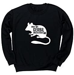 HippoWarehouse Only my gerbil understands me unisex jumper sweatshirt pullover