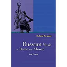Russian Music at Home and Abroad: New Essays by Richard Taruskin (2016-09-06)