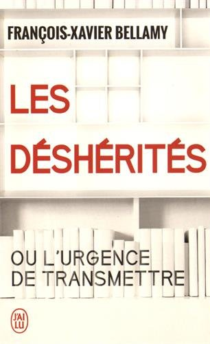 Les déshérités ou l'urgence de transmettre par François-Xavier Bellamy