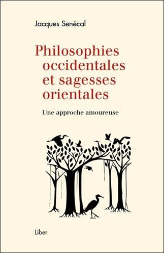 Philosophies occidentales et sagesses orientales - Une approche amoureuse par Jacques Senécal