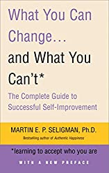 What You Can Change and What You Can't: Learning to Accept What You Are: The Complete Guide to Successful Self-Improvement