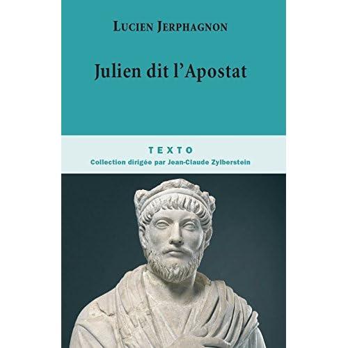 Julien dit l'Apostat: Histoire naturelle d'une famille sous le Bas-Empire (BIOGRAPHIES)