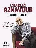 Charles Aznavour. Dialogue inachevé