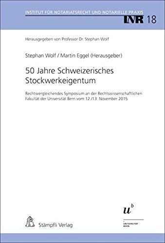 50 Jahre Schweizerisches Stockwerkeigentum: Rechtsvergleichendes Symposium an der Rechtswissenschaftlichen Fakultät der Universität Bern vom 12./13. Notariatsrecht und Notarielle Praxis, INR
