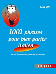 1001 Phrases pour Bien Parler Italien un Peu de Grammaire Beaucoup d'Exemples