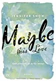 Maybe this Love von Jennifer Snow