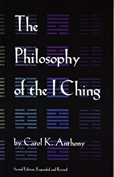 The Philosophy of the I Ching by [Anthony, Carol K.]