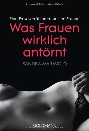 Was Frauen wirklich antörnt: Eine Frau verrät ihrem besten Freund von Maravolo. Sandra (2004) Taschenbuch