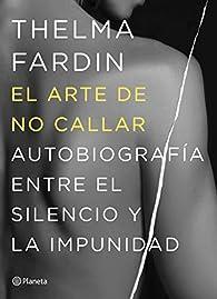 El arte de no callar: Autobiografía entre el silencio y la impunidad par Thelma Fardin