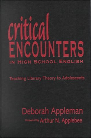 Critical Encounters in High School English: Teaching Literary Theory to Adolescents (Language and Literacy Series) by Deborah Appleman (2000-08-01)