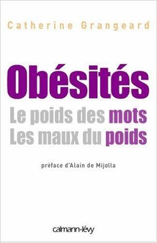 Obésités : Le poids des mots, Les maux du poids de Catherine Grangeard,Alain de Mijolla (Préface) ( 21 février 2007 )