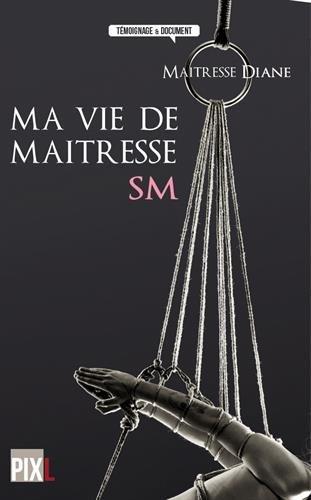 Ma vie de maîtresse SM par Maîtresse Diane, Chris Meunier