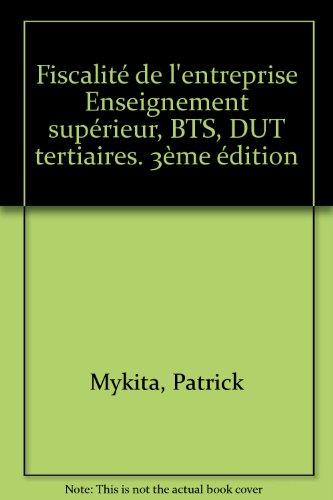 Fiscalité de l'entreprise : Enseignement supérieur, BTS, DUT tertiaires, 2e édition par Patrick Mykita