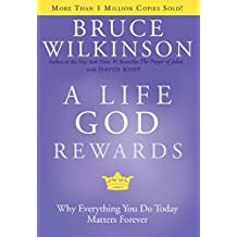 A Life God Rewards: Why Everything You Do Today Matters Forever (Breakthrough Series)
